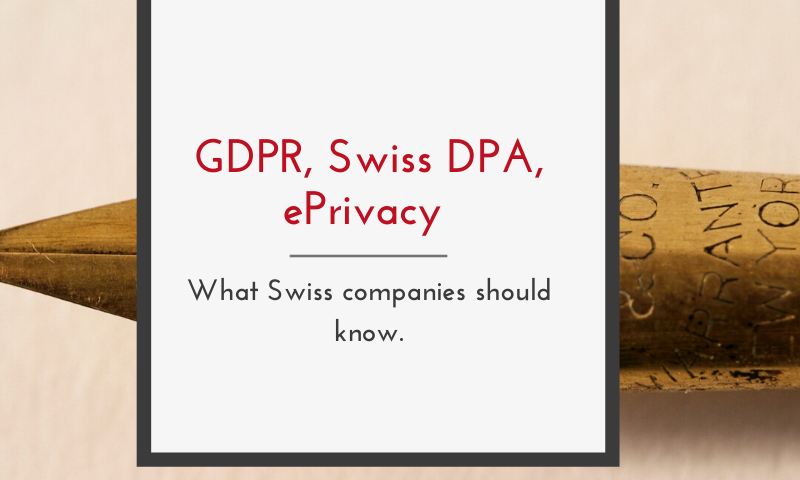 GDPR, Swiss DPA & ePrivacy – what Swiss companies should know.